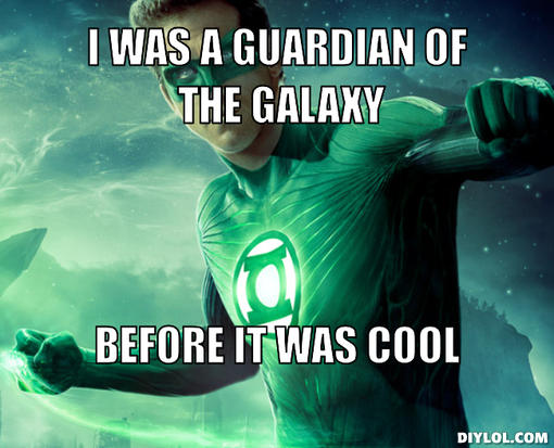 green-lantern-first-meme-generator-i-was-a-guardian-of-the-galaxy-before-it-was-cool-0811c4
